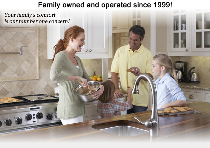 Family owned and operated since 1999! Your family's comfort is our number one concern!